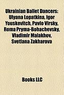 Ukrainian Ballet Dancers: Ulyana Lopatkina, Igor Youskevitch, Pavlo Virsky, Roma Pryma-Bohachevsky, Vladimir Malakhov, Svetlana Zakharova