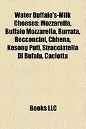 Water Buffalo's-Milk Cheeses: Mozzarella, Buffalo Mozzarella, Burrata, Bocconcini, Chhena, Kesong Puti, Stracciatella Di Bufala, Caciotta