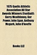1975 Gaelic Athletic Association All Star Awards Winners (Football): Gerry McElhinney, Ger Power, John Egan, Anthony McGurk, John O'Keeffe