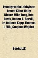 Pennsylvania Lobbyists: Ernest Kline, Holly Kinser, Mike Long, Ken Davis, Robert A. Borski, JR., Colleen Kopp, Thomas J. Ellis, Stephen Wojdak