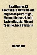 Real Burgos Cf Footballers: Gavril Balint, Miguel Ngel Portugal, Manuel Jim Nez Abalo, Javier Olaizola, Miguel Tendillo, Ivica Barbari?