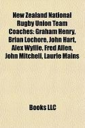 New Zealand National Rugby Union Team Coaches: Graham Henry, Brian Lochore, John Hart, Alex Wyllie, Fred Allen, John Mitchell, Laurie Mains