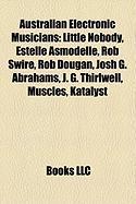 Australian Electronic Musicians: Little Nobody, Estelle Asmodelle, Rob Swire, Rob Dougan, Josh G. Abrahams, J. G. Thirlwell, Muscles, Katalyst