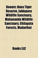 Dooars: Buxa Tiger Reserve, Jaldapara Wildlife Sanctuary, Mahananda Wildlife Sanctuary, Chilapata Forests, Madarihat