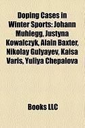 Doping Cases in Winter Sports: Johann M Hlegg, Justyna Kowalczyk, Alain Baxter, Nikolay Gulyayev, Kaisa Varis, Yuliya Chepalova