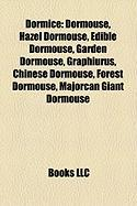Dormice: Dormouse, Hazel Dormouse, Edible Dormouse, Garden Dormouse, Graphiurus, Chinese Dormouse, Forest Dormouse, Majorcan Gi