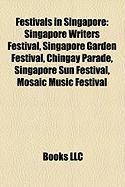 Festivals in Singapore: Singapore Writers Festival, Singapore Garden Festival, Chingay Parade, Singapore Sun Festival, Mosaic Music Festival