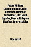 Future Military Equipment: F Lin, Joint Unmanned Combat Air Systems, Dassault Logiduc, Dassault-Sagem Slowfast, Future Soldier