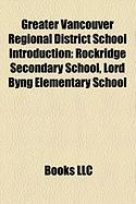Greater Vancouver Regional District School Introduction: Rockridge Secondary School, Lord Byng Elementary School