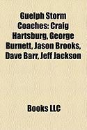 Guelph Storm Coaches: Craig Hartsburg, George Burnett, Jason Brooks, Dave Barr, Jeff Jackson