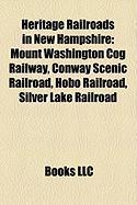 Heritage Railroads in New Hampshire: Mount Washington Cog Railway, Conway Scenic Railroad, Hobo Railroad, Silver Lake Railroad
