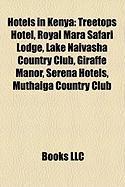 Hotels in Kenya: Treetops Hotel, Royal Mara Safari Lodge, Lake Naivasha Country Club, Giraffe Manor, Serena Hotels, Muthaiga Country Cl