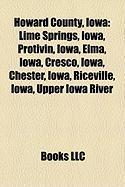 Howard County, Iowa: Lime Springs, Iowa, Protivin, Iowa, Elma, Iowa, Cresco, Iowa, Chester, Iowa, Riceville, Iowa, Upper Iowa River