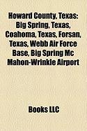 Howard County, Texas: Big Spring, Texas, Coahoma, Texas, Forsan, Texas, Webb Air Force Base, Big Spring MC Mahon-Wrinkle Airport