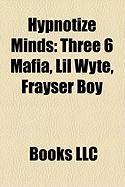 Hypnotize Minds: Three 6 Mafia, Lil Wyte, Frayser Boy