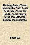 Jim Hogg County, Texas: Hebbronville, Texas, South Fork Estates, Texas, Las Lomitas, Texas, Guerra, Texas, Texas Mexican Railway, Thompsonvill
