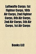 Luftwaffe Corps: 1st Fighter Corps, 10th Air Corps, 2nd Fighter Corps, 8th Air Corps, 2nd Air Corps, 5th Air Corps, 1st Air Corps