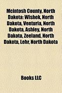 McIntosh County, North Dakota: Wishek, North Dakota, Venturia, North Dakota, Ashley, North Dakota, Zeeland, North Dakota, Lehr, North Dakota