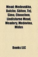 Mead: Medovukha, Balch, Sbiten, Tej, Sima, Chouchen, Lindisfarne Mead, Meadery, Medovina, Midus