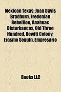 Mexican Texas: Juan Davis Bradburn, Fredonian Rebellion, Anahuac Disturbances, Old Three Hundred, DeWitt Colony, Erasmo Seguin, Empre