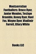 Montserratian Footballers: Bruce Dyer, Junior Mendes, Tesfaye Bramble, Kenny Dyer, Ruel Fox, Wayne Dyer, Vladimir Farrell, Ellary White