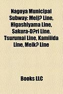 Nagoya Municipal Subway: Meij Line, Higashiyama Line, Sakura-D Ri Line, Tsurumai Line, Kamiiida Line, Meik Line