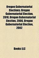 Oregon Gubernatorial Elections: Oregon Gubernatorial Election, 2010, Oregon Gubernatorial Election, 2006, Oregon Gubernatorial Election, 2002