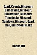 Ozark County, Missouri: Gainesville, Missouri, Bakersfield, Missouri, Theodosia, Missouri, Sundown, Missouri, Ozark Trail, Bull Shoals Lake