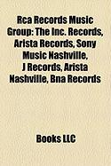 RCA Records Music Group: The Inc. Records, Arista Records, Sony Music Nashville, J Records, Arista Nashville, Bna Records