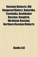 Russian Dialects: Old Novgorod Dialect, Balachka, Trasianka, Doukhobor Russian, Runglish, Ukrainian Russian, Northern Russian Dialects