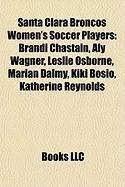 Santa Clara Broncos Women's Soccer Players: Brandi Chastain, Aly Wagner, Leslie Osborne, Marian Dalmy, Kiki Bosio, Katherine Reynolds