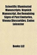 Scientific Illuminated Manuscripts: Voynich Manuscript, the Remaining Signs of Past Centuries, Vienna Dioscurides, Codex Leicester