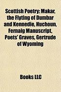 Scottish Poetry: Makar, the Flyting of Dumbar and Kennedie, Huchoun, Fernaig Manuscript, Poets' Graves, Gertrude of Wyoming