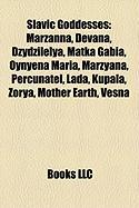 Slavic Goddesses: Marzanna, Devana, Dzydzilelya, Matka Gabia, Oynyena Maria, Marzyana, Percunatel, Lada, Kupala, Zorya, Mother Earth, Ve