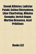 Slovak Athletes: Ladislav Pataki, Galina Chistyakova, Libor Charfreitag, Mikula Konopka, Imrich Bugar, Martina Hra Nova, Jozef Pribilin