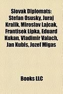Slovak Diplomats: Tefan Osusky, Juraj Kralik, Miroslav Laj AK, Franti Ek Lipka, Eduard Kukan, Vladimir Valach, Jan Kubi, Jozef Miga
