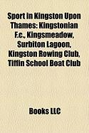 Sport in Kingston Upon Thames: Kingstonian F.C., Kingsmeadow, Surbiton Lagoon, Kingston Rowing Club, Tiffin School Boat Club