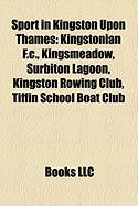 Sport in Kingston Upon Thames: Kingstonian F.C., Kingsmeadow, Surbiton Lagoon, Kingston Rowing Club, Tiffin School Boat Club