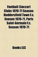 Football (Soccer) Clubs 1970-71 Season: Huddersfield Town F.C. Season 1970-71, Paris Saint-Germain F.C. Season 1970-71