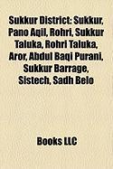 Sukkur District: Sukkur, Pano Aqil, Rohri, Sukkur Taluka, Rohri Taluka, Aror, Abdul Baqi Purani, Sukkur Barrage, Sistech, Sadh Belo