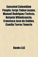 Executed Colombian People: Jorge Tadeo Lozano, Manuel Rodriguez Torices, Antonio Villavicencio, Francisco Jose de Caldas, Camilo Torres Tenorio
