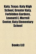 Katy, Texas: Katy High School, Greater Katy, Forbidden Gardens, Leonard E. Merrell Center, Katy Elementary School