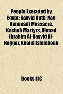 People Executed by Egypt: Sayyid Qutb, Nag Hammadi Massacre, Kosheh Martyrs, Ahmad Ibrahim Al-Sayyid Al-Naggar, Khalid Islambouli