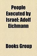People Executed by Israel: Adolf Eichmann