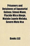 Prisoners and Detainees of Equatorial Guinea: Simon Mann, Placido Mico Abogo, Malabo Lopelo Melaka, Severo Moto Nsa