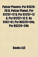 Pulsar Planets: Psr B1620-26 B, Pulsar Planet, Psr B1257+12 B, Psr B1257+12 A, Psr B1257+12 C, 4u 0142+61, Psr B0329+54a, Psr B0329+54