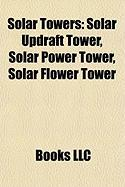 Solar Towers: Solar Updraft Tower, Solar Power Tower, Solar Flower Tower