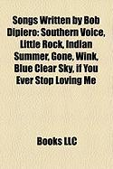 Songs Written by Bob Dipiero: Southern Voice, Little Rock, Indian Summer, Gone, Wink, Blue Clear Sky, If You Ever Stop Loving Me