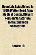 Hospitals Established in 1909: Walter Reed Army Medical Center, Kikuchi Keifuen Sanatorium, Tama Zenshoen Sanatorium