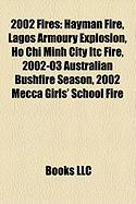 2002 Fires: Hayman Fire, Lagos Armoury Explosion, Ho Chi Minh City Itc Fire, 2002-03 Australian Bushfire Season, 2002 Mecca Girls'